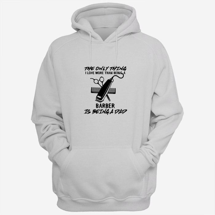 The Only Thing Barber Dad Quotes Men Hoodies | Women Hoodie | Teesmarvel