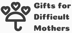 Gifts For Difficult Mothers