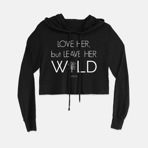 Love Her but Leave Her Wild black cropped hoodie | Modern Trail