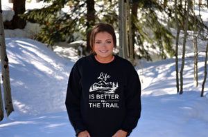 Life is Better on the Trail Crewneck Sweatshirt