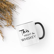 Load image into Gallery viewer, This Might be Whiskey Mug