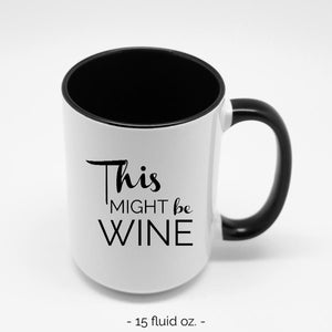This Might Be Wine white & black ceramic mug 15 oz. | Modern Trail