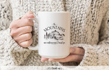 Load image into Gallery viewer, The mountains are calling and I must go coffee mug 15 oz. | Modern Trail