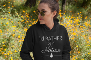 I'd Rather be in Nature Hoodie
