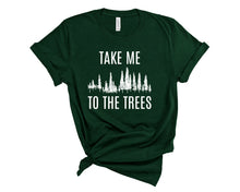 Load image into Gallery viewer, Take Me To The Trees Tee