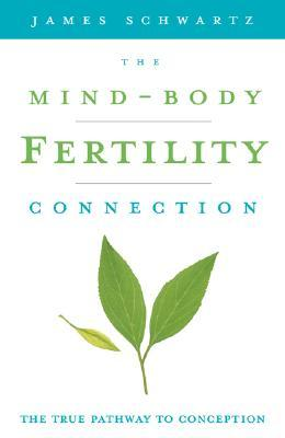 The Mind - Body Fertility Connection   by James Schwartz