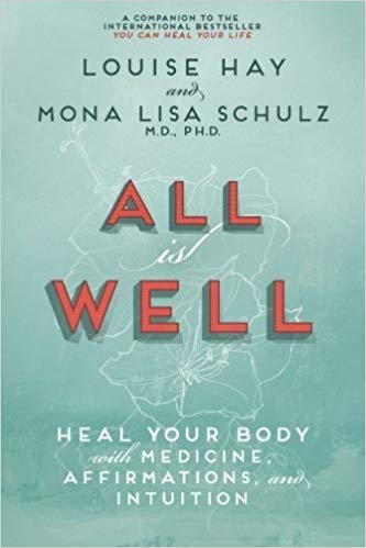 All is Well: Heal Your Body with Medicine, Affirmations, and Intuition by Louise Hay