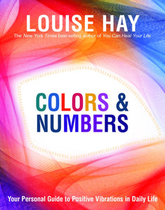 Colors & Numbers: Your Personal Guide to Positive Vibrations in Daily Life by Louise Hay