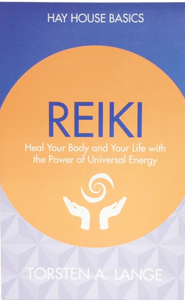 REIKI Heal Your Body and Your Life with the Power of Universal Energy by Torsten A. Lange