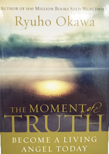 The MOMENT of TRUTH Become a Living Angel Today by Ryuho Okawa