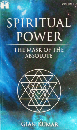 SPIRITUAL POWER The Mask of the Absolute by Gian Kumar