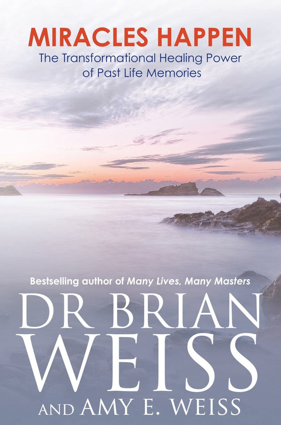 Miracles Happen: The Transformational Healing Power of Past-Life Memories by Dr. Brian Weiss