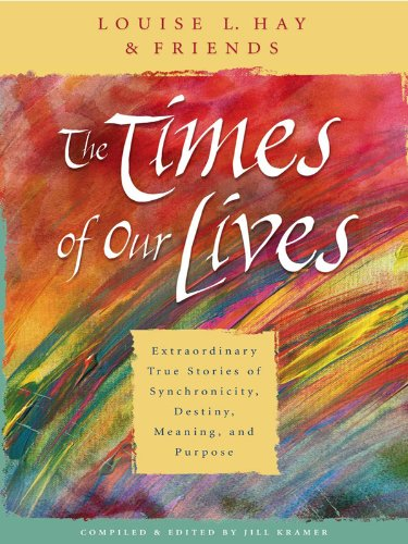 The Times of Our LIves by Louise Hay and Friends