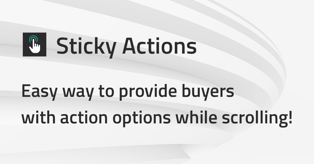 Sticky Actions - Easy way to provide buyers with action options while scrolling (Shopify App Case)