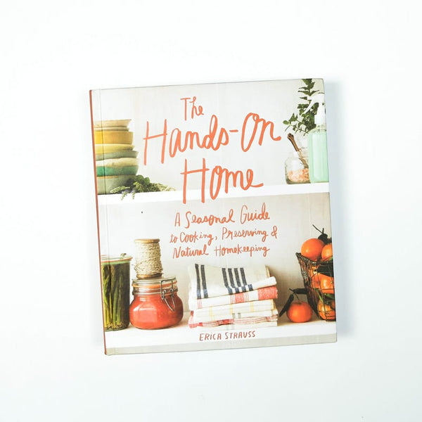 The Hands-On Home: A Guide to Preserving & Natural Homekeeping