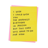 "Yellow greeting card with black text that reads ""I WISH I COULD WISH YOU THE HAPPIEST BIRTHDAY IN PERSON BUT THIS CARD WILL HAVE TO DO FOR NOW."" The Happiest Birthday card by Ashkahn is designed in Los Angeles and printed in Portland, Oregon."