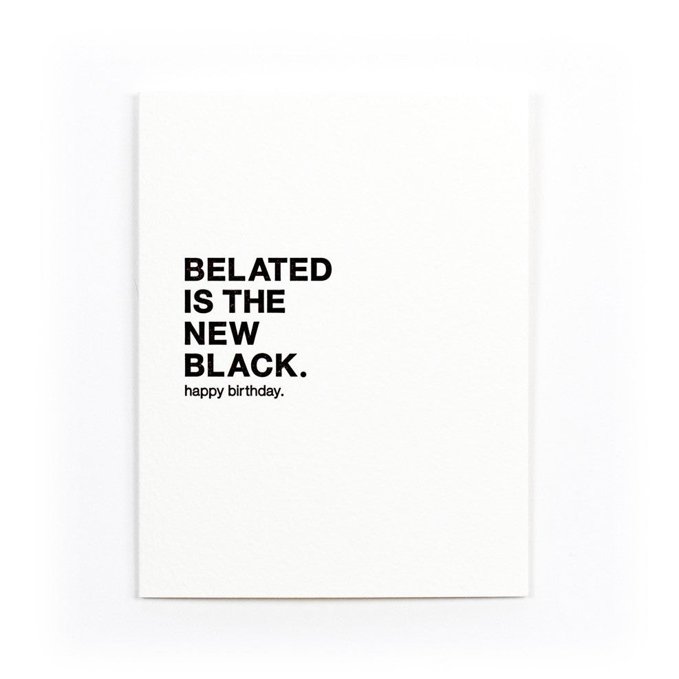 """Belated is the New Black"" Birthday Card"