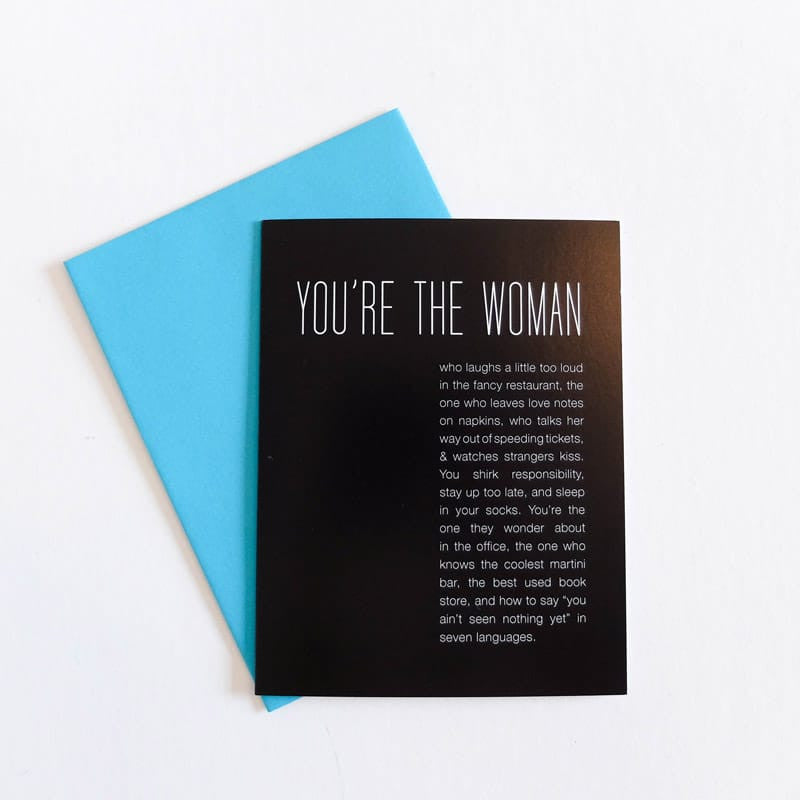 """You're The Woman Who"" Card"
