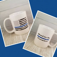 Thin Blue Line Blessed Are The Peacemakers Sublimated Mug. 11 oz.Thin Blue Line Mug. Police Mug. LEO Mug. Back The Blue. Police Lives Matter