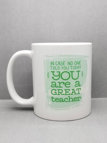 You Are A Great Teacher Sublimated Mug. 11 oz. 2 sided. Teacher Gift. Teacher Mug. Teacher Appreciation Gift.  Best Teacher Mug