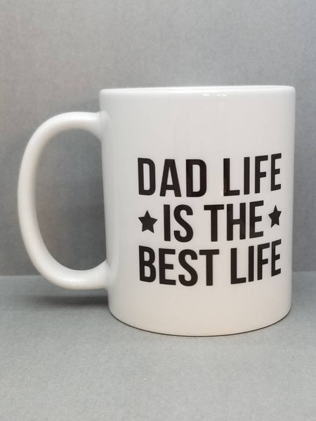 Dad Life Is The Best Life Sublimated Mug. 11 oz. 2 sided. Dad Mug. Father's Day Mug. Gift For Dad. Father's Day Gift. Funny Dad Gift