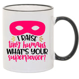 I Raise Tiny Humans What's Your Superpower Sublimated Mug. 11 oz. 2 sided. Mom Mug. Mother's Day Mug. Gift For Mom. Mother's Day Gift