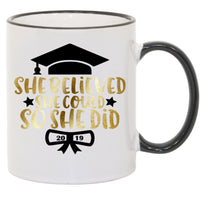 She Believe She Could So She Did Class of 2019 Graduation Cap Sublimated Mug. 11 oz. 2 sided. Gold & Black. Graduation Mug. Graduation Gift