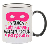 I Teach Tiny Humans Superpower Sublimated Teacher Mug. 11 oz. 2 sided. Teacher Gift. Teacher Mug. Teacher Appreciation Gift.  Best Teacher
