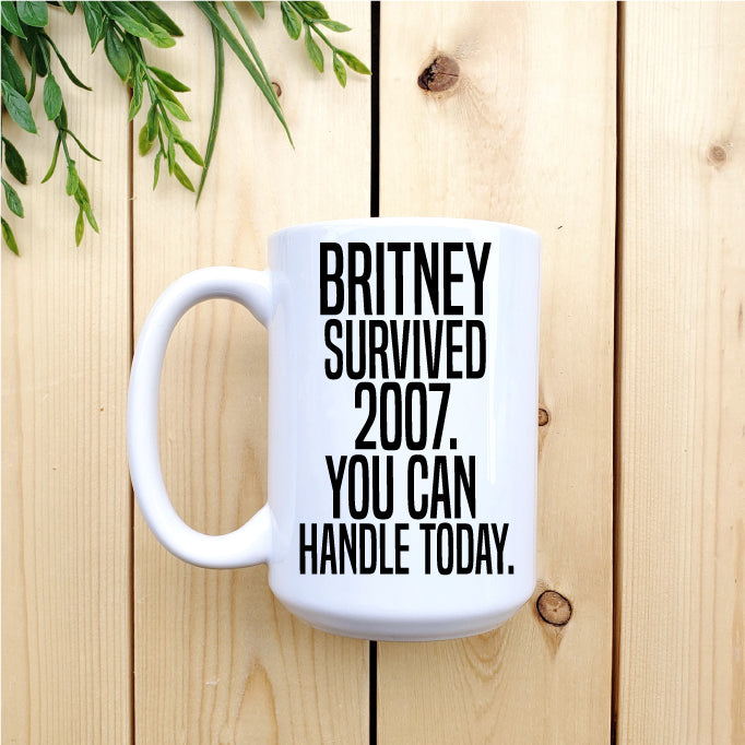 Britney Survived 2007. You Can Handle Today Mug - Republic West