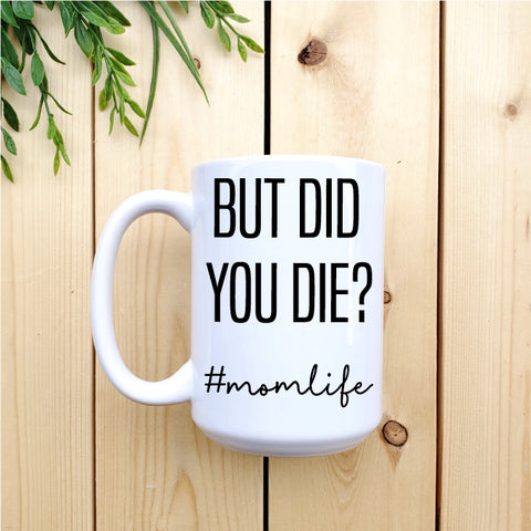 But Did You Die? #momlife Mug - Republic West