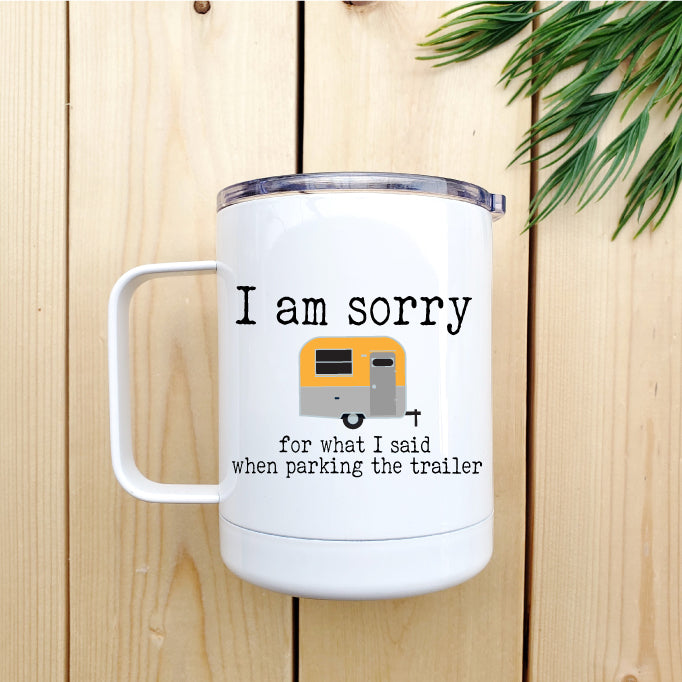 I Am Sorry For What I Said When Parking The Trailer Travel Coffee Mug - Republic West