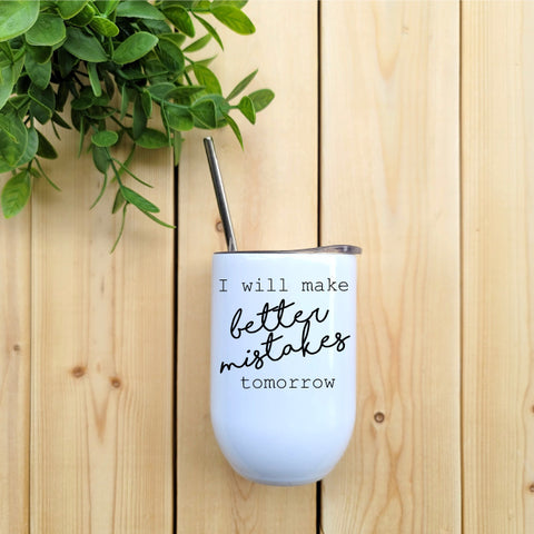 I Will Make Better Mistakes Tomorrow Wine Tumbler