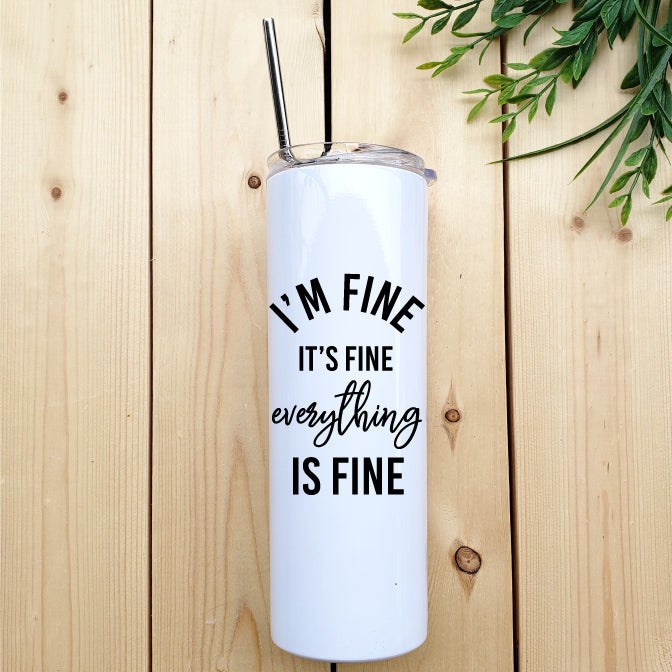 Everything Is Fine Skinny Tumbler - Republic West