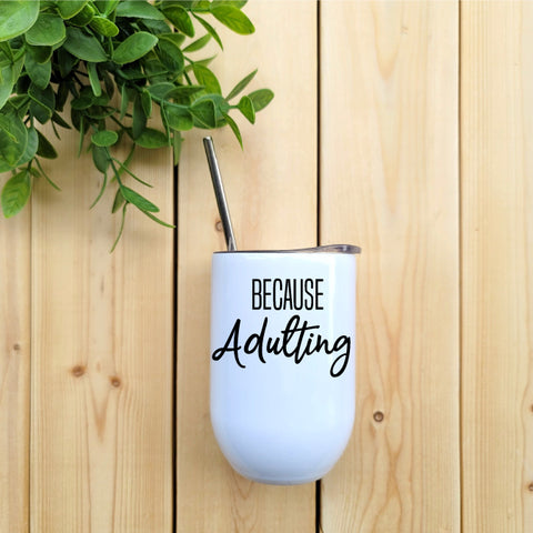 Because Adulting Wine Tumbler - Republic West