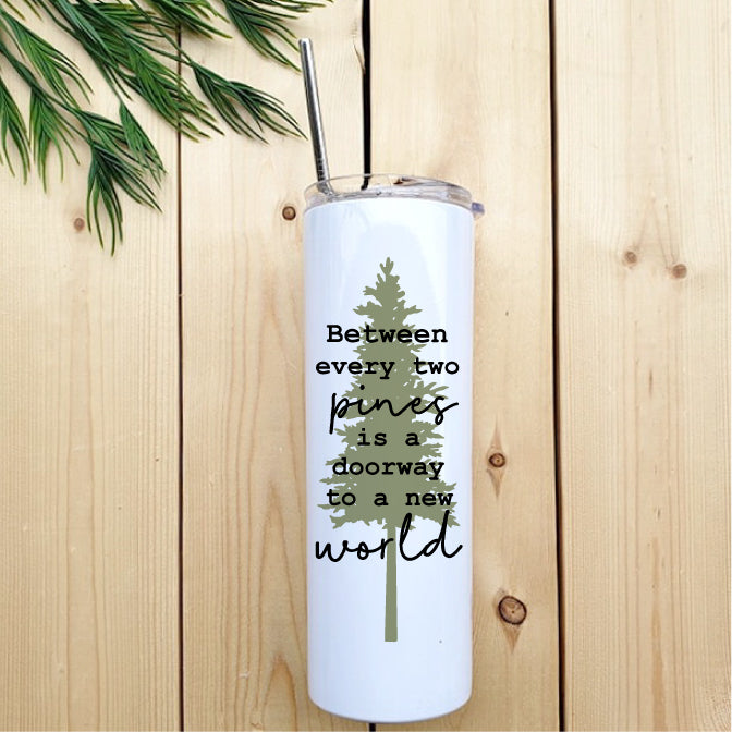 Between Every Two Pines Skinny Tumbler