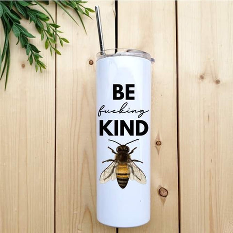 Be (fucking) Kind Skinny Tumbler