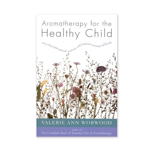 AROMATHERAPY FOR THE HEALTHY CHILD - Spark Naturals