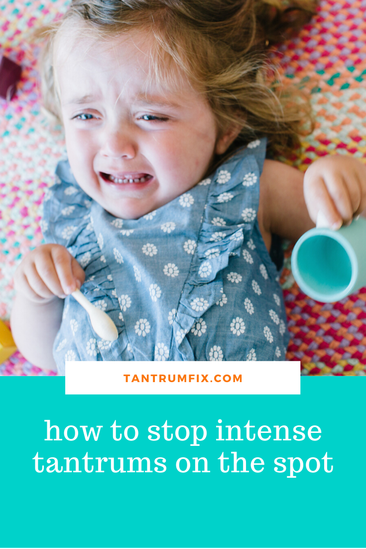 how to stop a very intense tantrum on the spot