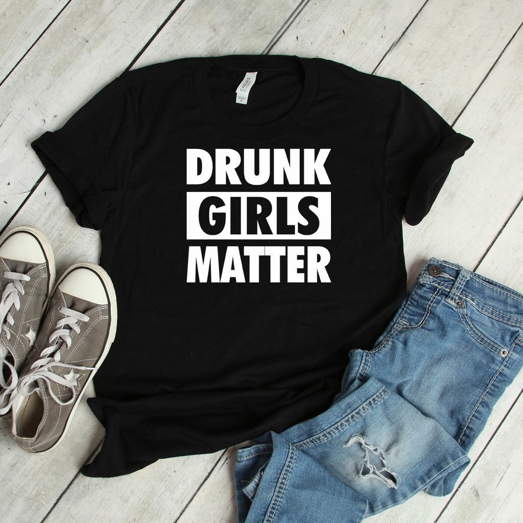 drunk girls matter tee