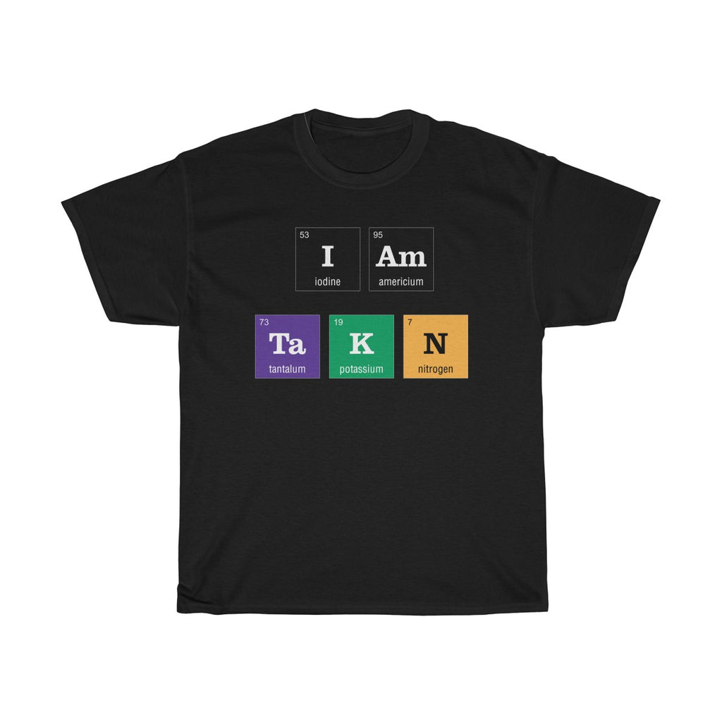 Periodic Table I am Taken Colored Unisex Classic Fit T-Shirt