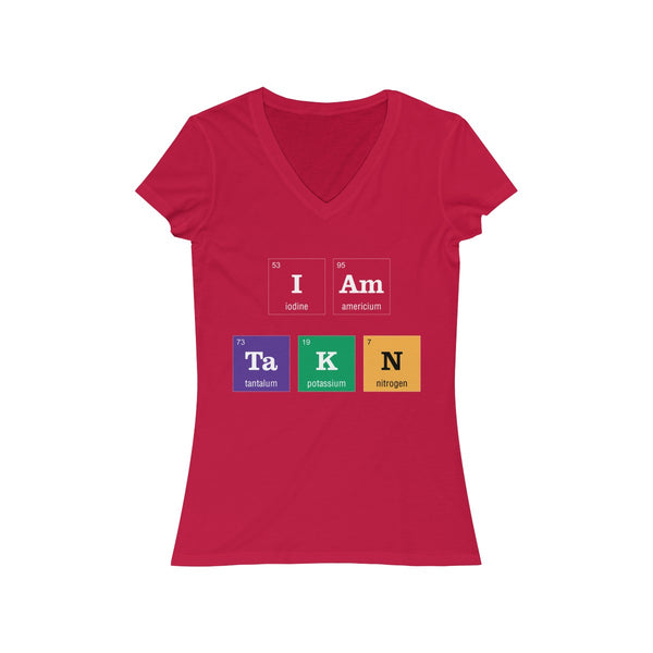 Periodic Table I am Taken Colored Womens Slim Fit V-Neck T-Shirt