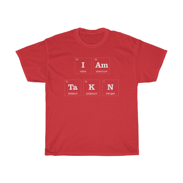 Periodic Table I am Taken Unisex Classic Fit T-Shirt