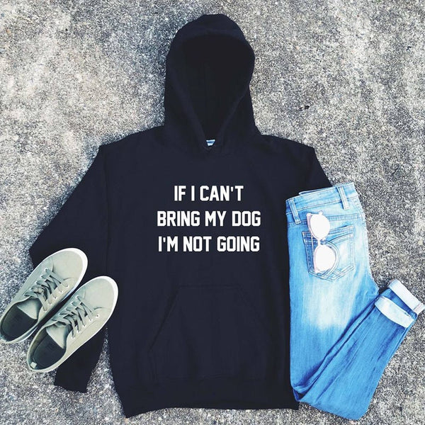 a292ef0aa962d9 IF I CAN T BRING MY DOG I M NOT GOING Graphic Pullover Hoodie ...
