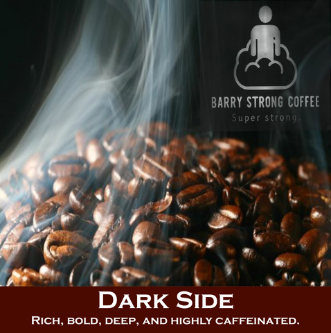 "Dark Side - Highly caffeinated Dark Roast ""Strongest Coffee on the planet!"""