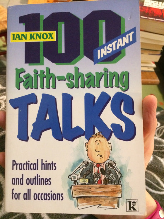 100 instant faith-sharing talks, Practical hints and outlines for all occasions - ChezCarpus.com
