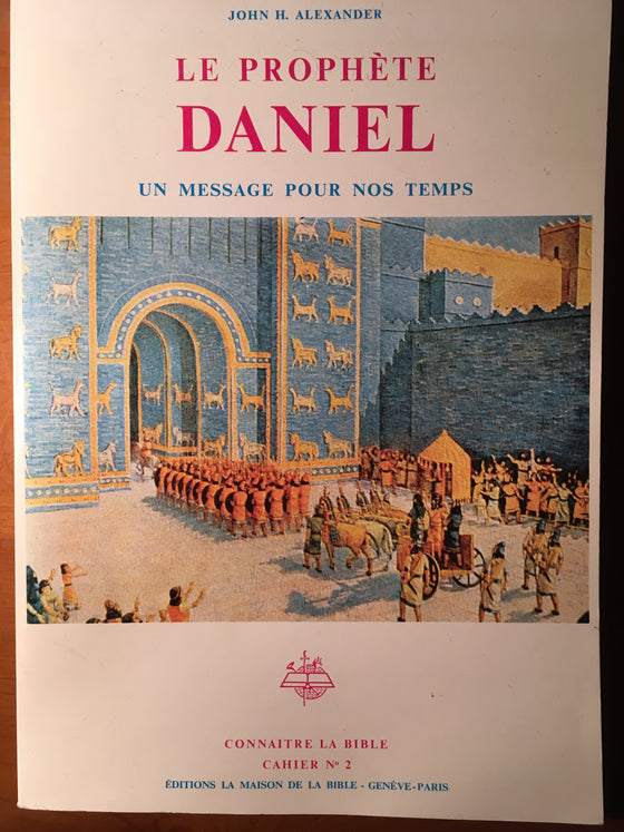 Le prophète Daniel: un message pour nos temps (dispensationnaliste) - ChezCarpus.com