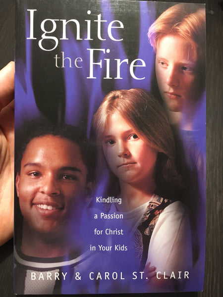 Ignite the fire: kindling a passion for Christ in your kids