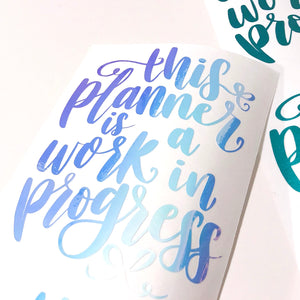 This Planner is a Work in Progress Vinyl Decal