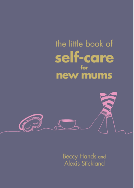Little book of self care for new mums - Just Add Milk