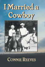 Load image into Gallery viewer, I Married A Cowboy by Connie Reeves